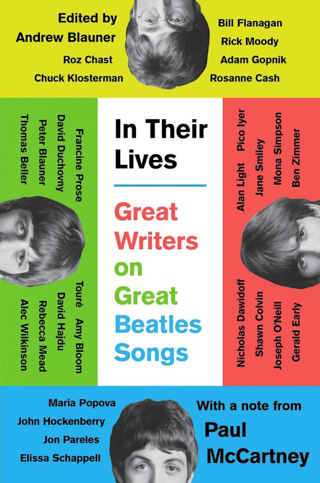 "<p>Edited by Andrew Blauner<br />Beatles biographies? We've probably had enough for a lifetime. But personal essays that dive into how the band's music helps filter the way we experience the world? Those will always be as welcome as they are inexhaustible, especially when they're as beautifully written as most of the entries commissioned for <em>In Their Lives</em>, which has 29 mostly well-known writers taking on a single song that meant something particularly special to them. For singer Rosanne Cash, it's connecting the sense of betrayal in ""No Reply"" to overhearing her parents talking about splitting up. Similarly, novelist Rick Moody associates the final suite on ""Abbey Road"" with his parents' divorce. But don't worry, there's a lot of joy here, too, whether it's in actor David Duchovny exploring his love for ""Dear Prudence"" or Chuck Klosterman trying to decide whether ""Helter Skelter"" is silly or brilliant. An extra hat tip to the great musical biographer David Hadju for having the courage to pick, as the object of his devotional zeal, ""You Know My Name (Look Up the Number).""<br /><br />(Photo: Blue Rider Press) </p>"