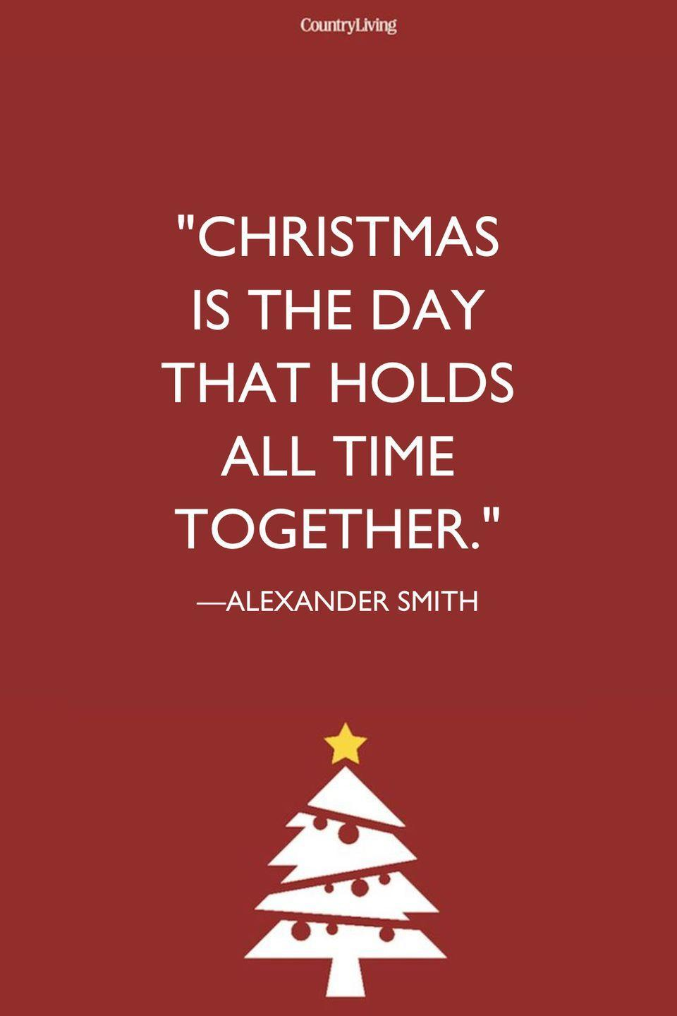 """<p>""""Christmas is the day that holds all time together.""""</p>"""