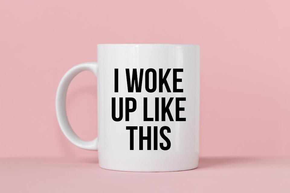 <p>If you need to remind everyone that you and Beyoncé have a similar morning routine, let the <span>ThePoshShopCo I Woke Up Like This Mug</span> ($15) do the talking.</p>