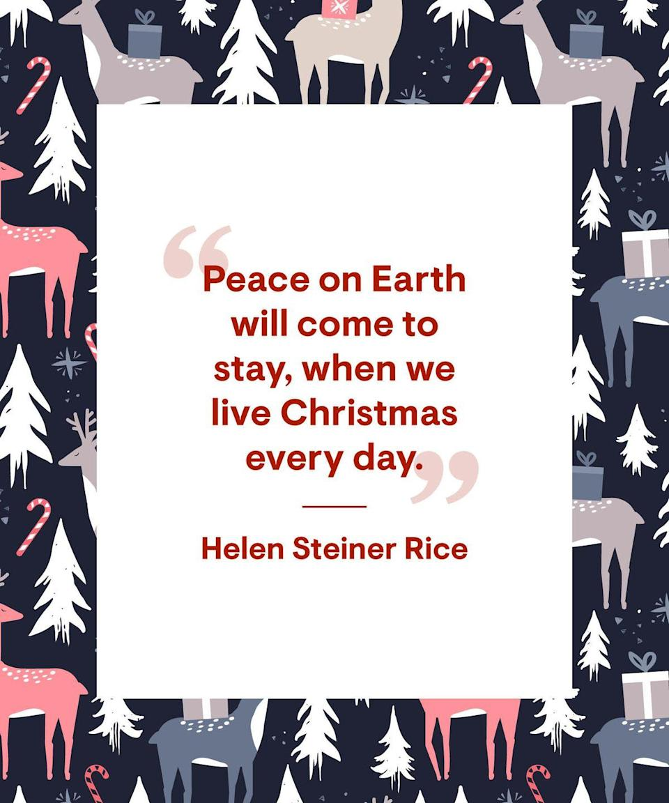 """<p>""""Peace on Earth will come to stay, when we live Christmas every day.""""</p>"""