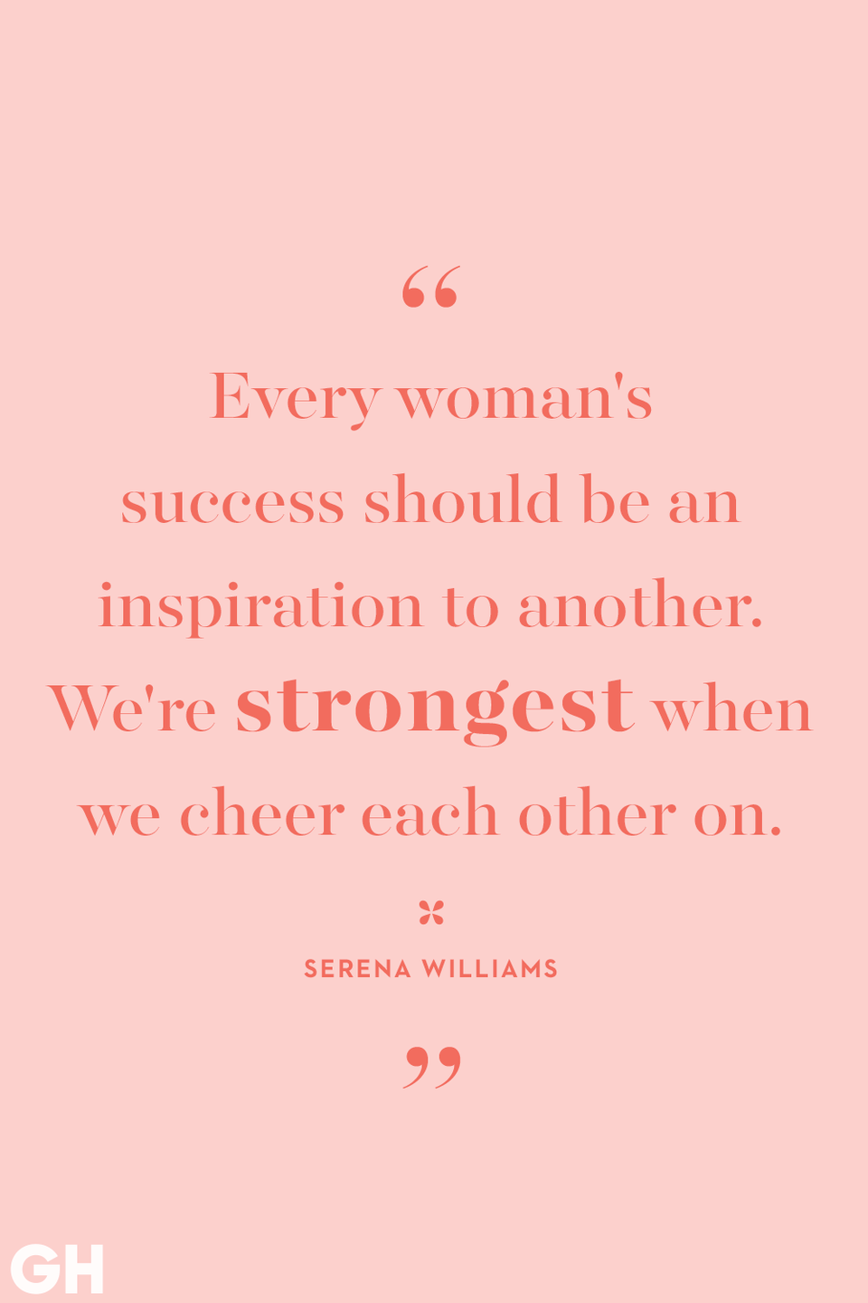 <p>Every woman's success should be an inspiration to another. We're strongest when we cheer each other on.</p>