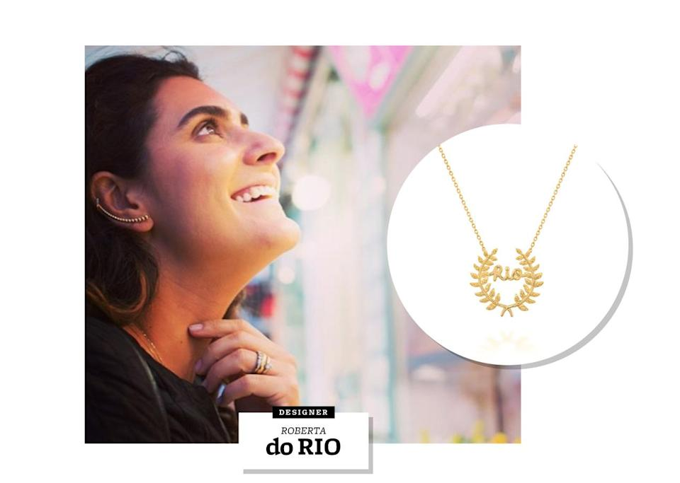 """<p>In a sea of long-established Brazilian jewelry designers, Roberta do Rio is a breath of fresh air. She's relatively new to the scene, having begun her career in 2010 after taking a goldsmithing course and falling in love with the craft. Six years later — and with her own atelier in Ipanema — Roberta has found her niche creating one-of-a-kind rings, necklaces, and earrings often featuring gold and an element of color.</p><p>To celebrate the 2016 Summer Olympics, the designer has unveiled what may be her sweetest creation to date: The """"Olympia"""" necklace, in tribute to the part of ancient Greece where the first Olympic Games were held. Made of 18k yellow gold, the limited edition charm depicts an olive wreath with the word """"Rio"""" in the middle.</p><p>""""[It's] a symbol of victory and unity of cultures, passions and mastery in sports,"""" says Roberta. """"This necklace should represent the unique moment [in my] hometown while hosting hundreds of nationalities during this special occasion."""" Any of this year's athletes would be nuts not to want one of these mini mementoes.</p>"""