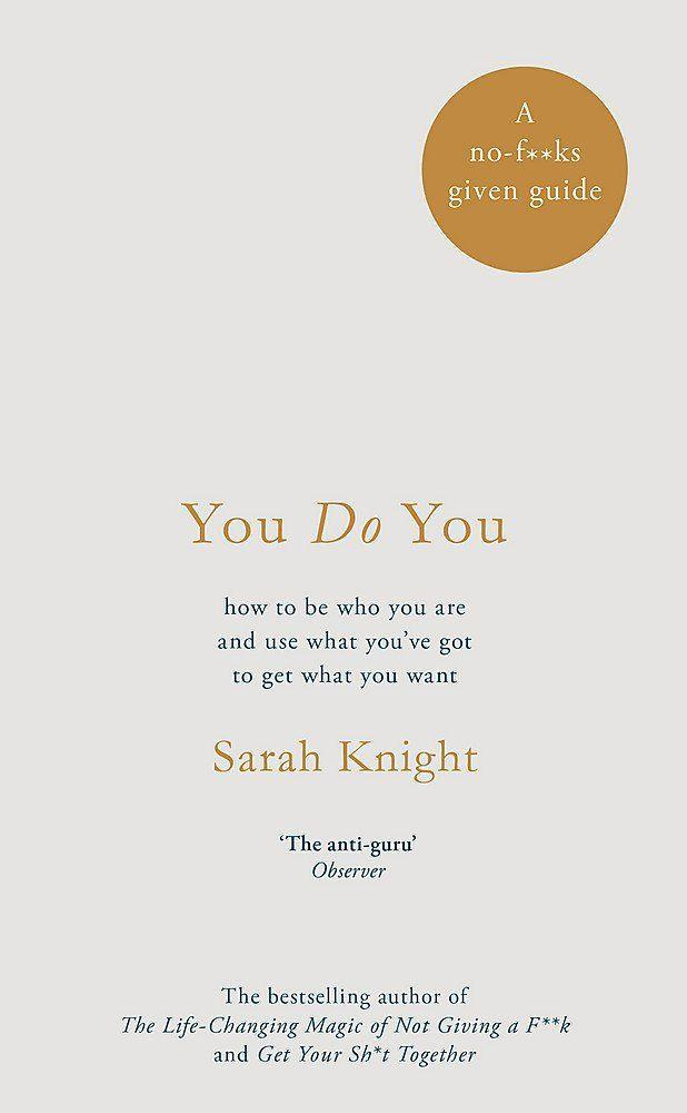 """<p>The anti-motivator behind Get Your S**t Together, and the Life-Changing Magic of Not Giving a F**K, Sarah Knight, is back with another searingly funny and pointed plea for you to focus on your own happiness. </p><p><a class=""""link rapid-noclick-resp"""" href=""""https://www.amazon.co.uk/You-Do-ks-Given-Guide-youve/dp/1787470431?tag=hearstuk-yahoo-21&ascsubtag=%5Bartid%7C1927.g.35995848%5Bsrc%7Cyahoo-uk"""" rel=""""nofollow noopener"""" target=""""_blank"""" data-ylk=""""slk:SHOP NOW"""">SHOP NOW</a></p>"""
