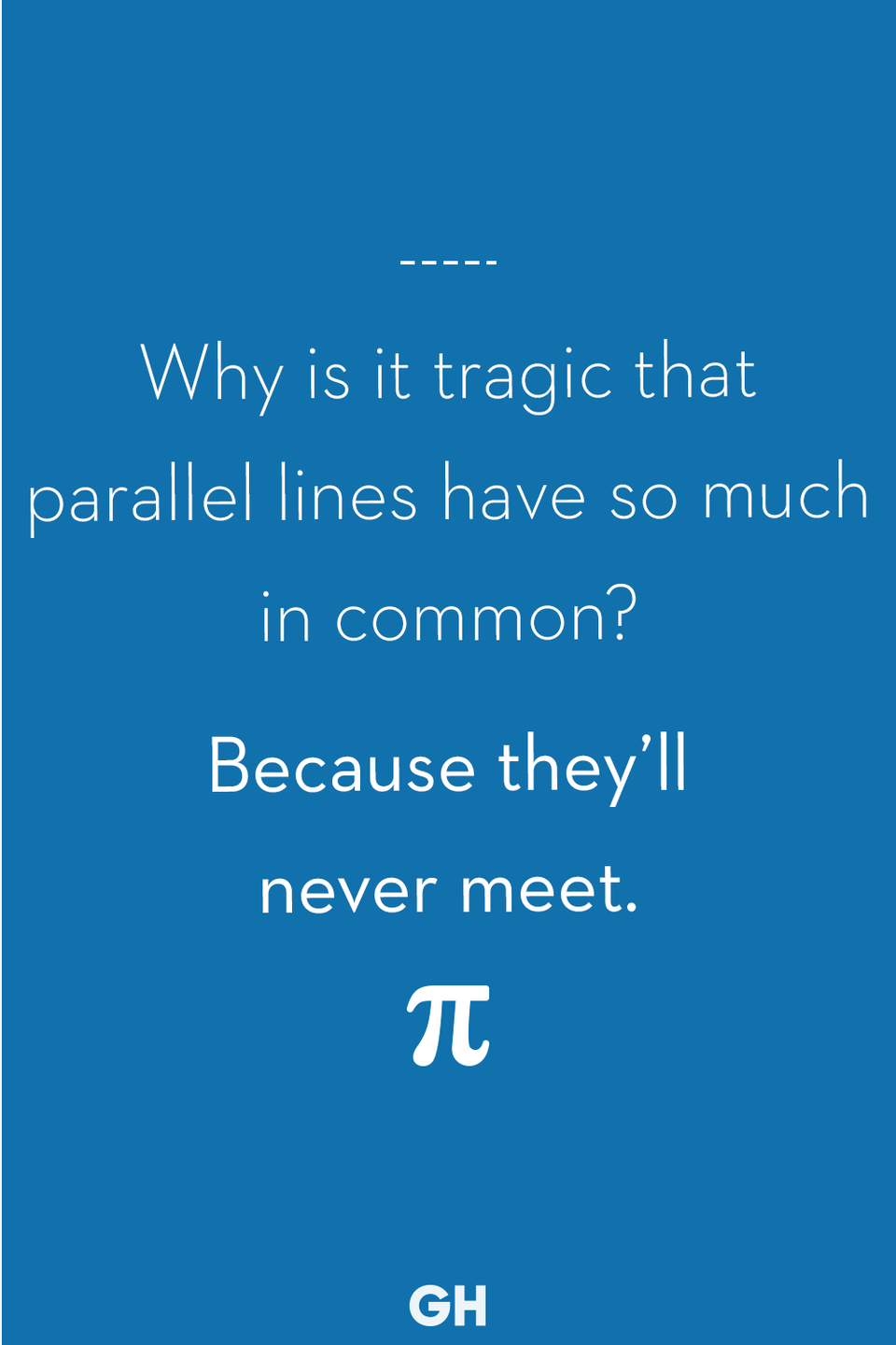<p>Because they'll never meet.</p>