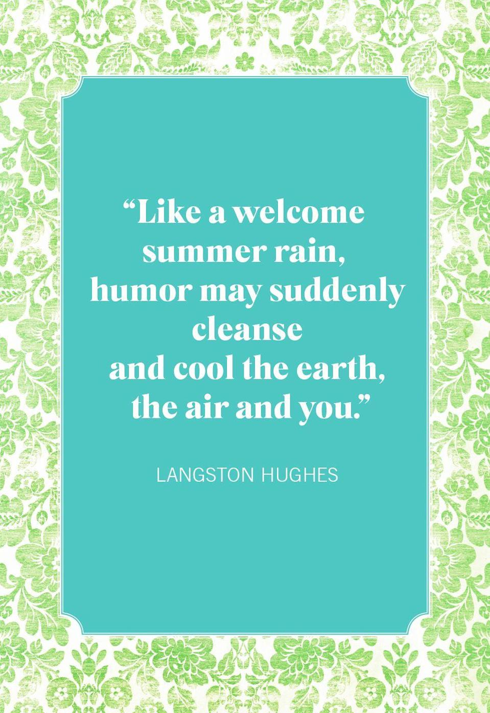 """<p>""""Like a welcome summer rain, humor may suddenly cleanse and cool the earth, the air and you.""""</p>"""