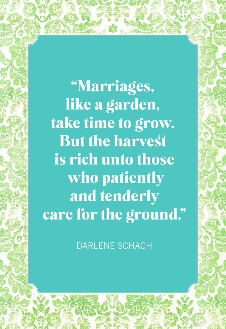 """<p>""""Marriages, like a garden, take time to grow. But the harvest is rich unto those who patiently and tenderly care for the ground.""""</p>"""