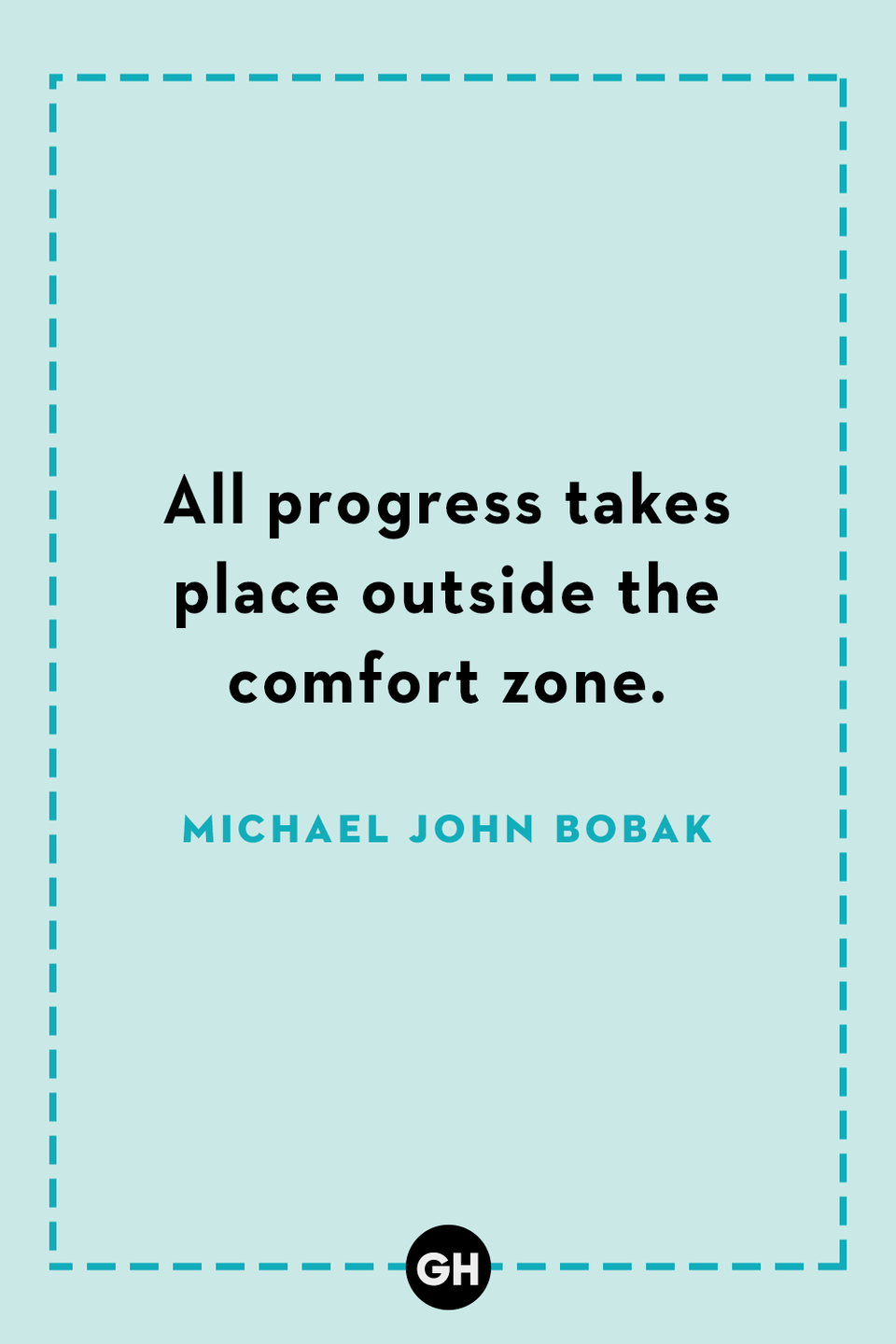 <p>All progress takes place outside the comfort zone.</p>