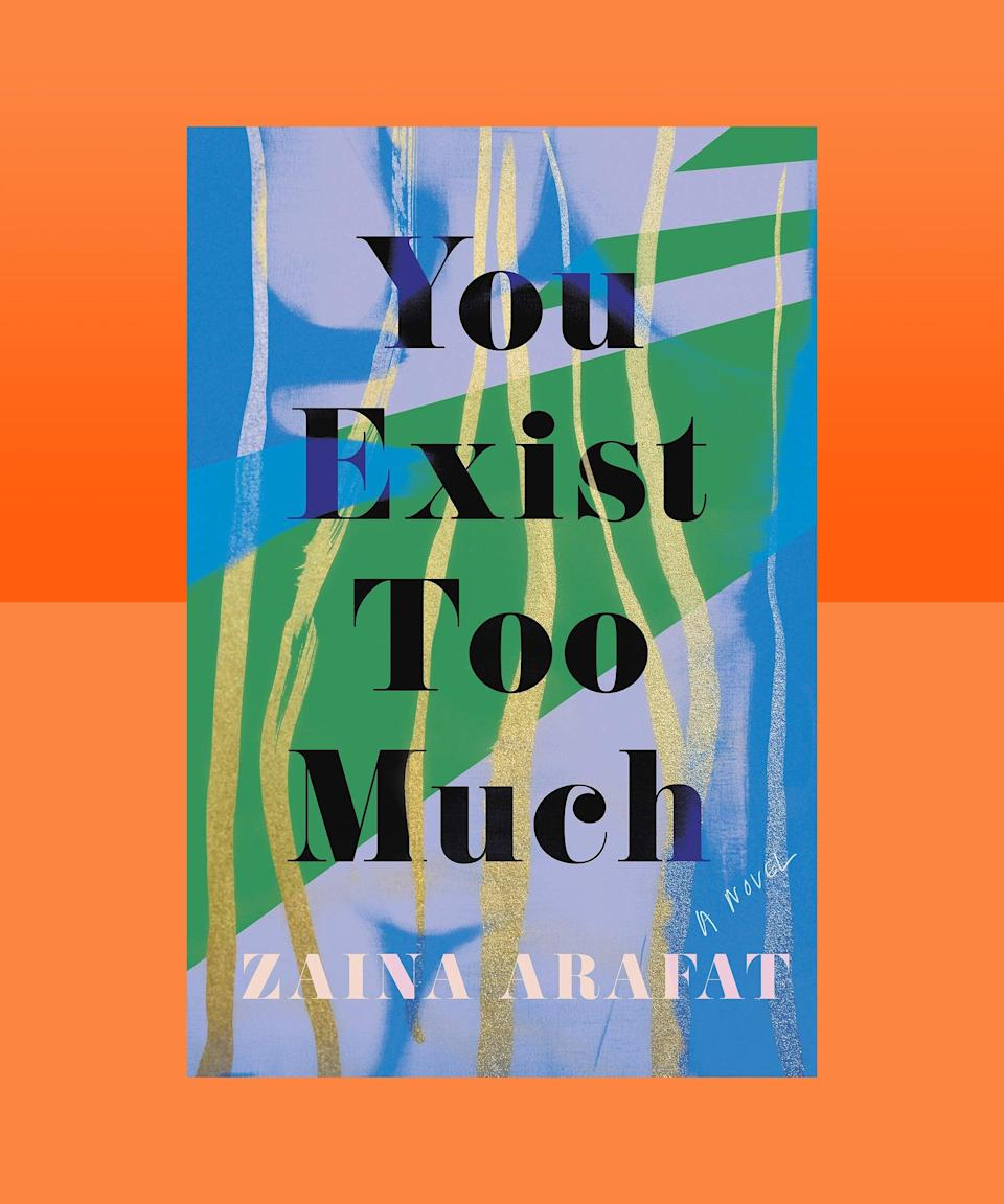 """<strong><em>You Exist Too Much</em> by Zaina Arafat (</strong><a href=""""https://bookshop.org/books/you-exist-too-much/9781948226509"""" rel=""""nofollow noopener"""" target=""""_blank"""" data-ylk=""""slk:available here"""" class=""""link rapid-noclick-resp""""><strong>available here</strong></a><strong>)</strong><br><br>When she was just 12 years old, in the Palestinian city of Bethlehem, the narrator of this extraordinary debut was yelled at by a group of men, excoriated for exposing too much of herself. Exposing too much of herself — or, as her mother says, """"exist[ing] too much"""" — will be a problem for the narrator as she moves through her life as a queer Palestinian woman, traveling through the world, engaging in heated, messy relationships, trying to figure out why she is who she is, and why she behaves the way she does. This is a book of appetite and recklessness, obsession and addiction. It's the trickiest of territories, this type of intense examination of the self, but Zaina Arafat's lyrical, provocative writing is wholly captivating, startling in its honesty, unsettling in all the best ways."""
