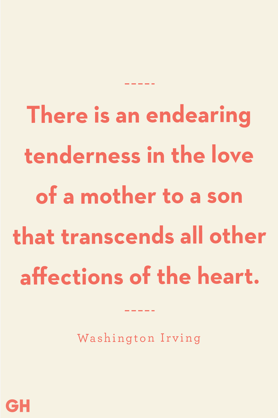 <p>There is an endearing tenderness in the love of a mother to a son that transcends all other affections of the heart.</p>