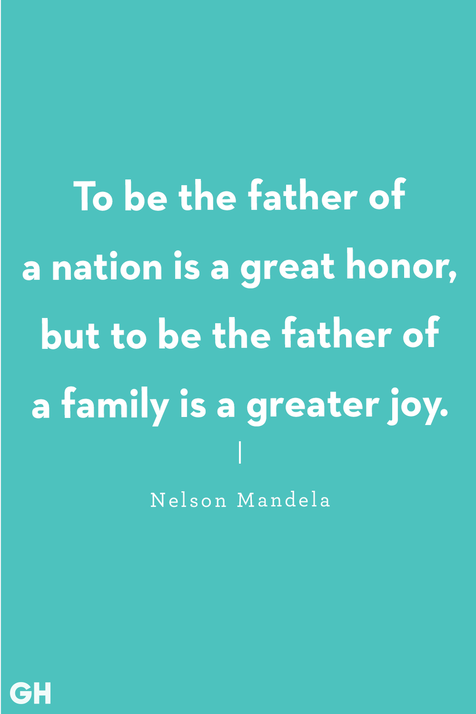 """<p>""""To be the father of a nation is a great honor, but to be the father of a family is a greater joy.""""</p>"""
