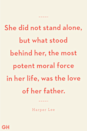 <p>She did not stand alone, but what stood behind her, the most potent moral force in her life, was the love of her father.</p>