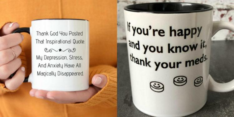 """Mental health-related mugs: One says: """"Thank God You Posted That Inspirational Quote. My Depression, Stress and Anxiety Have All Magically Disappeared"""""""