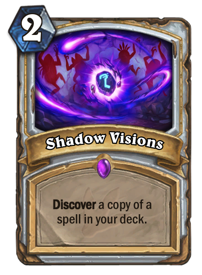 <p>Straight up one of the best cards in Hearthstone. Two mana to find a specific card in your deck is absurdly cost-efficient. Shadow Visions is almost guaranteed to find Priest players the exact card they need for any given situation. </p>