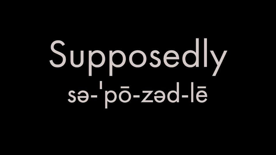 How to pronounce supposedly