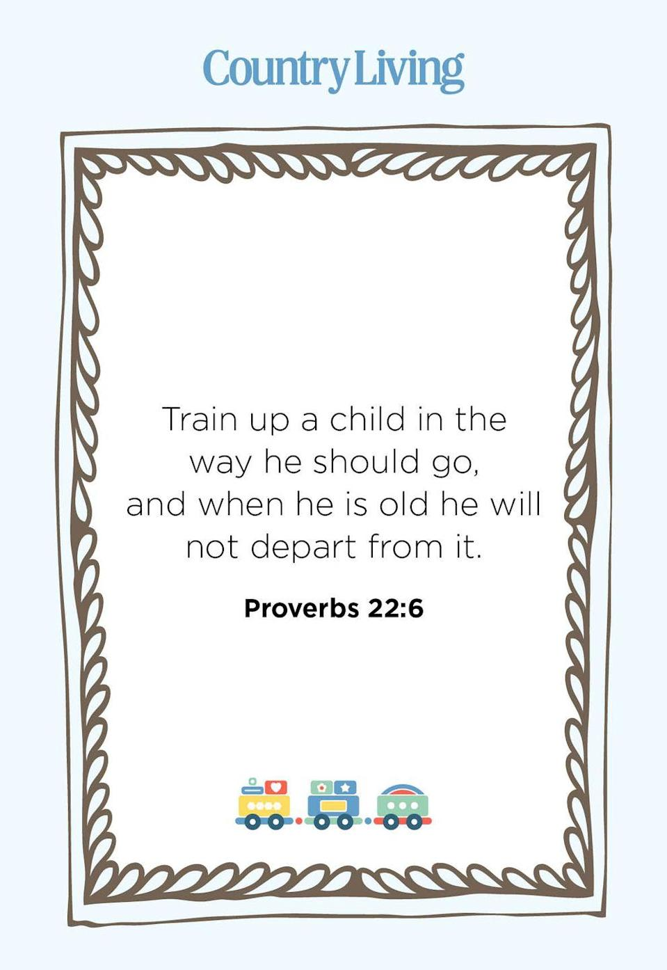"""<p>""""Train up a child in the way he should go, and when he is old he will not depart from it.""""</p>"""