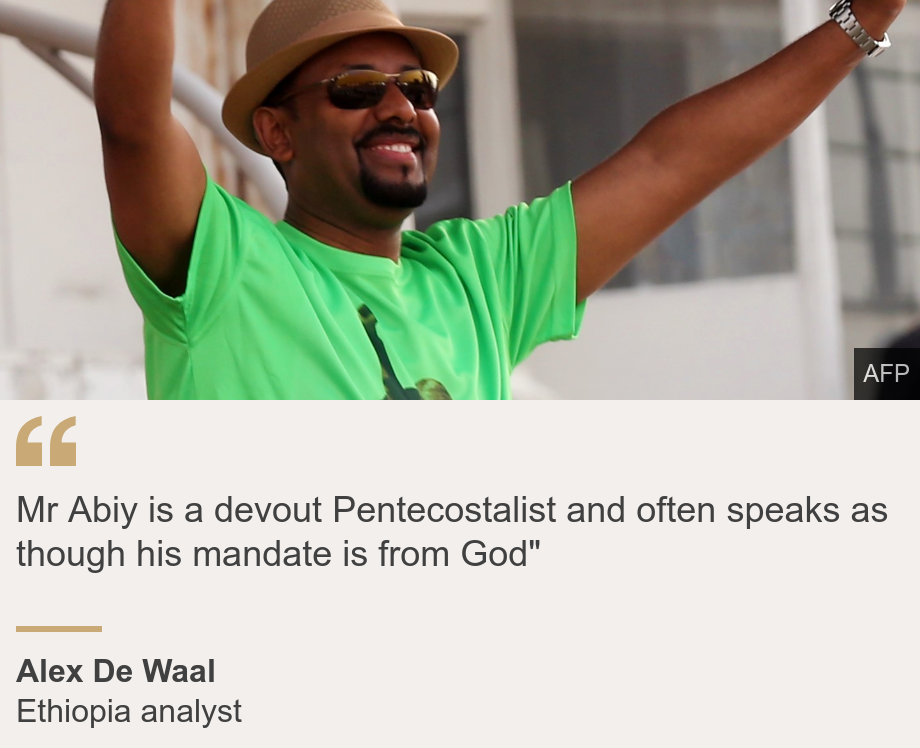 """""""Mr Abiy is a devout Pentecostalist and often speaks as though his mandate is from God"""""""", Source: Alex De Waal, Source description: Ethiopia analyst, Image: Abiy Ahmed"""