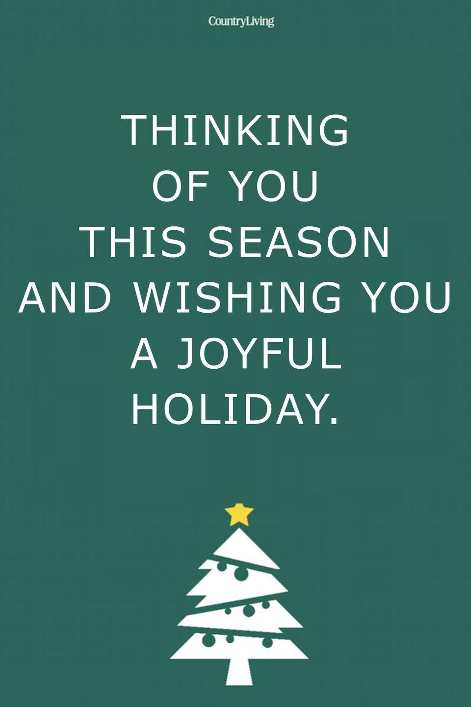 <p>Thinking of you this season and wishing you a joyful holiday.</p>