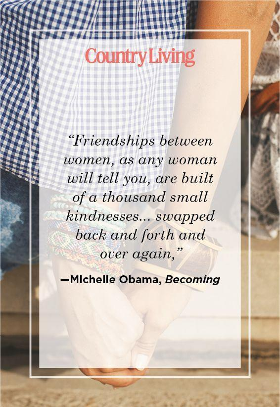 "<p>""Friendships between women, as any woman will tell you, are built of a thousand small kindnesses... swapped back and forth and over again,""</p>"