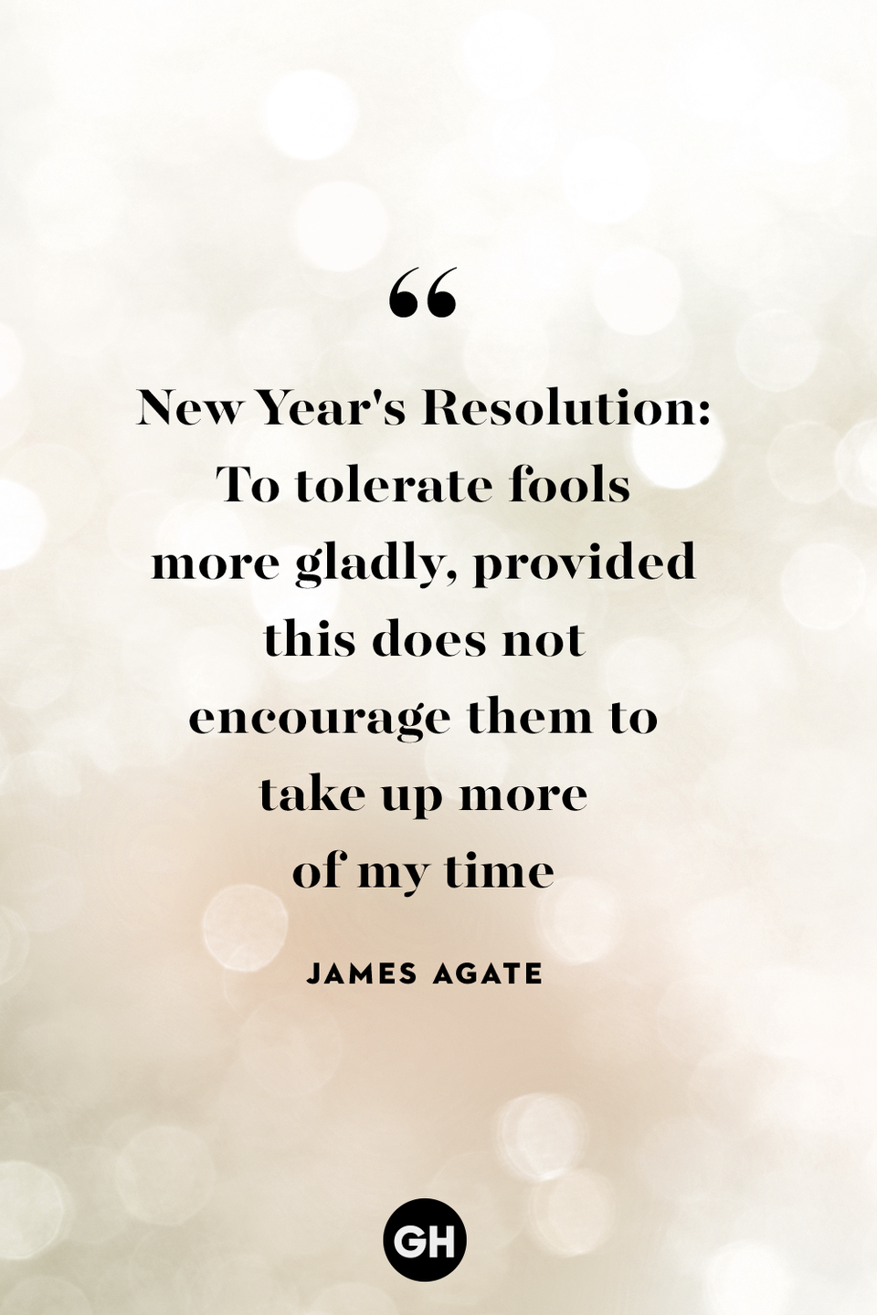 <p>New Year's Resolution: To tolerate fools more gladly, provide this does not encourage them to take up more of my time.</p>