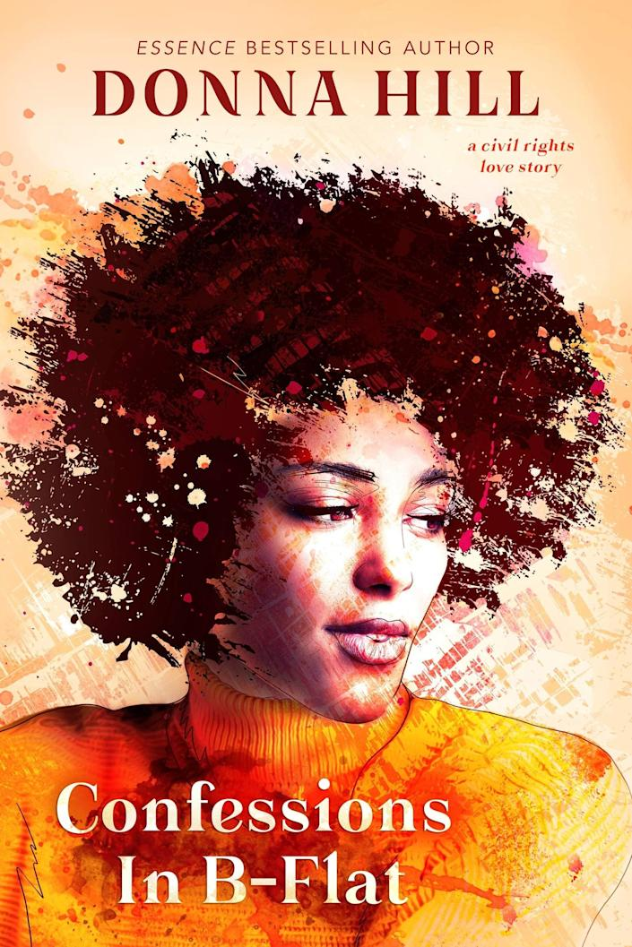 <p>Set against the backdrop of the Civil Rights Movement, <span><strong>Confessions in B-Flat</strong></span> by Donna Hill tells the love story of Anita, a beat poet, and Jason, a believer in passive resistance. While they have two drastically different views about protesting, these total opposites can't stop themselves from being drawn to one another. </p> <p><em>Out Nov. 24</em></p>