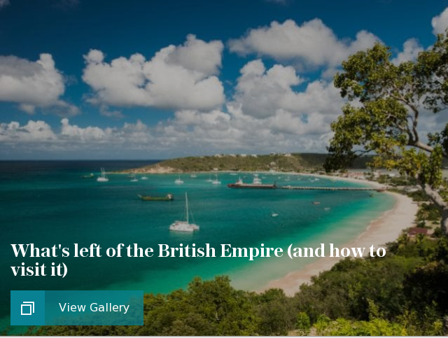 Whats left of the British Empire (and how to visit it)