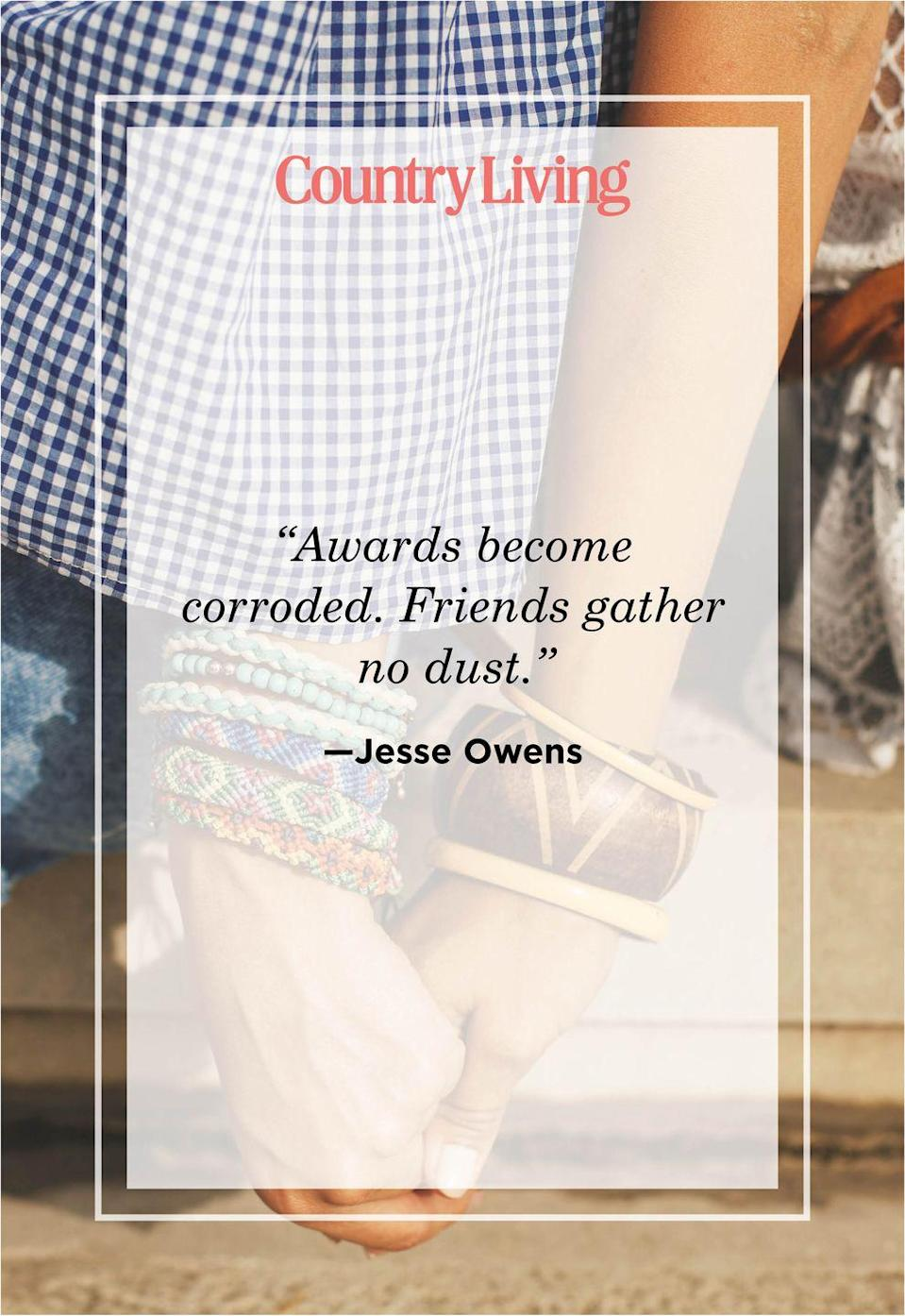 "<p>""Awards become corroded. Friends gather no dust.""</p>"