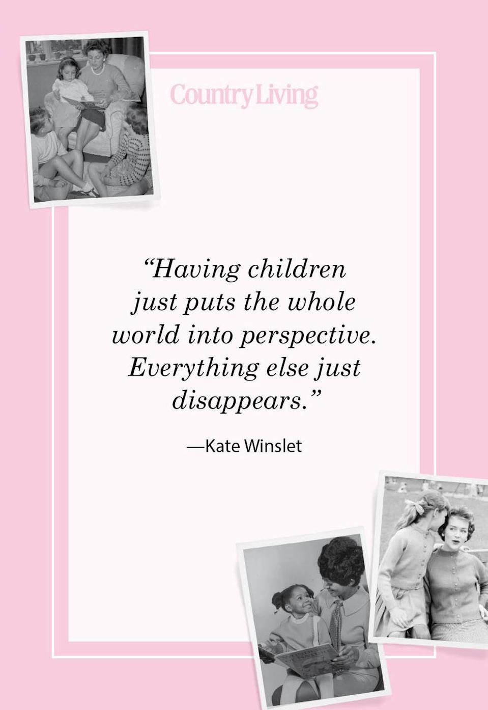"<p>""Having children just puts the whole world into perspective. Everything else just disappears.""</p>"