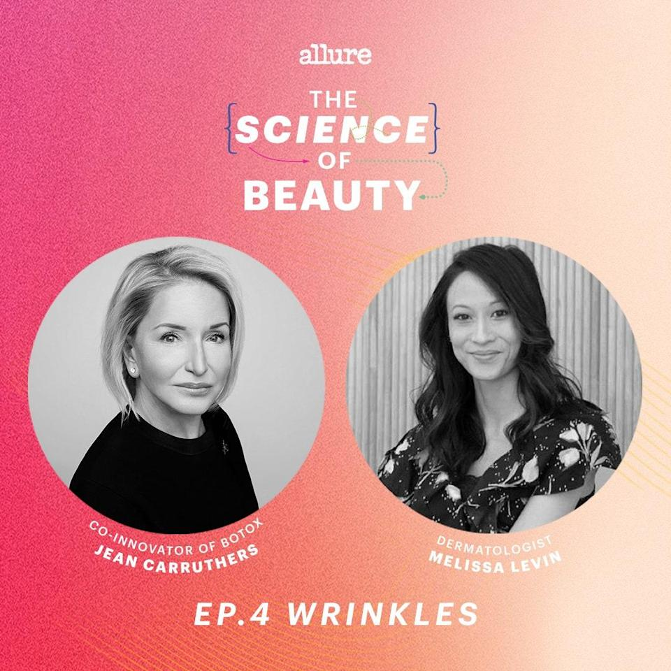 """<p>On this episode of <a href=""""http://listen.allure.com/allure-gallery-embeds-middle"""" rel=""""nofollow noopener"""" target=""""_blank"""" data-ylk=""""slk:The Science of Beauty"""" class=""""link rapid-noclick-resp""""><strong>The Science of Beauty</strong></a>, Ophthalmologist Jean Carruthers tells the truly unbelievable tale of how she """"accidentally"""" discovered that Botox could smooth brows and erase frown lines, and dermatologist Melissa Levin shares the most effective topical ingredients to treat every kind of wrinkle, even those pesky ones between your brows and along your neck.</p> <p><em>Available on</em> <a href=""""http://listen.allure.com/allure-gallery-embeds-middle"""" rel=""""nofollow noopener"""" target=""""_blank"""" data-ylk=""""slk:Apple Podcasts, Spotify, or wherever you listen to podcasts"""" class=""""link rapid-noclick-resp""""><em>Apple Podcasts, Spotify, or wherever you listen to podcasts</em></a><em>.</em></p>"""