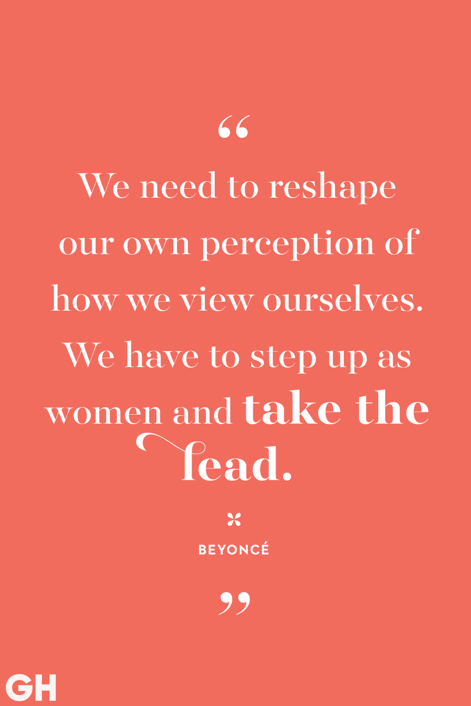 <p>We need to reshape our own perception of how we view ourselves. We have to step up as women and take the lead.</p>