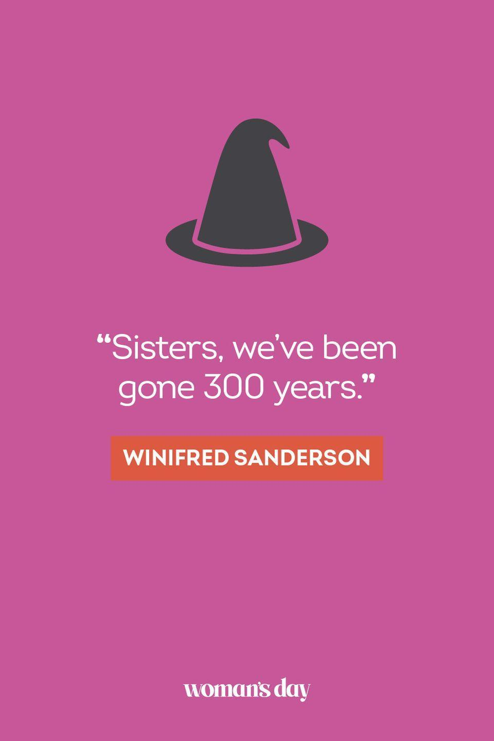 """<p>""""Sisters, we've been gone 300 years."""" — Winifred Sanderson</p>"""