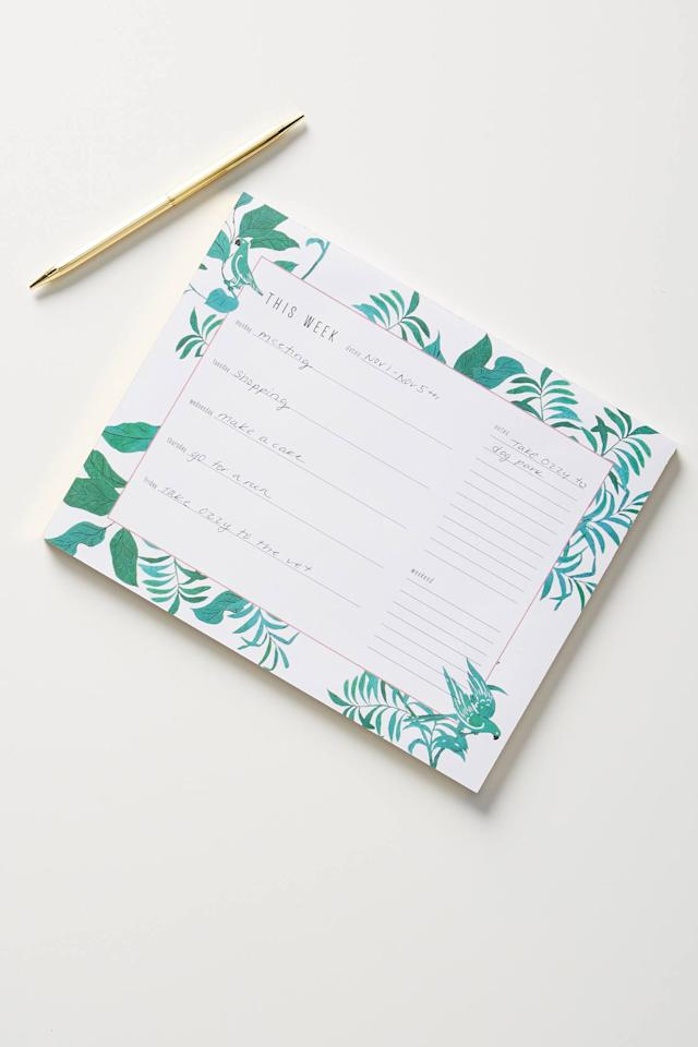 "<p><strong>Paule Marrot Anthropologie</strong></p><p>anthropologie.com</p><p><strong>$12.95</strong></p><p><a href=""https://www.anthropologie.com/shop/paule-marrot-greenery-deskpad"" target=""_blank"">BUY NOW</a></p><p>Sure, you have your iCal, but sometimes, to really get your life in order, you need a to-do list-and the sweet satisfaction of crossing things off of it. This leafy number's inspired by textile designer Paule Marrot's designs, and it's divided into days of the week and an overall list, so you can see your entire Monday-Sunday at a glance.</p>"