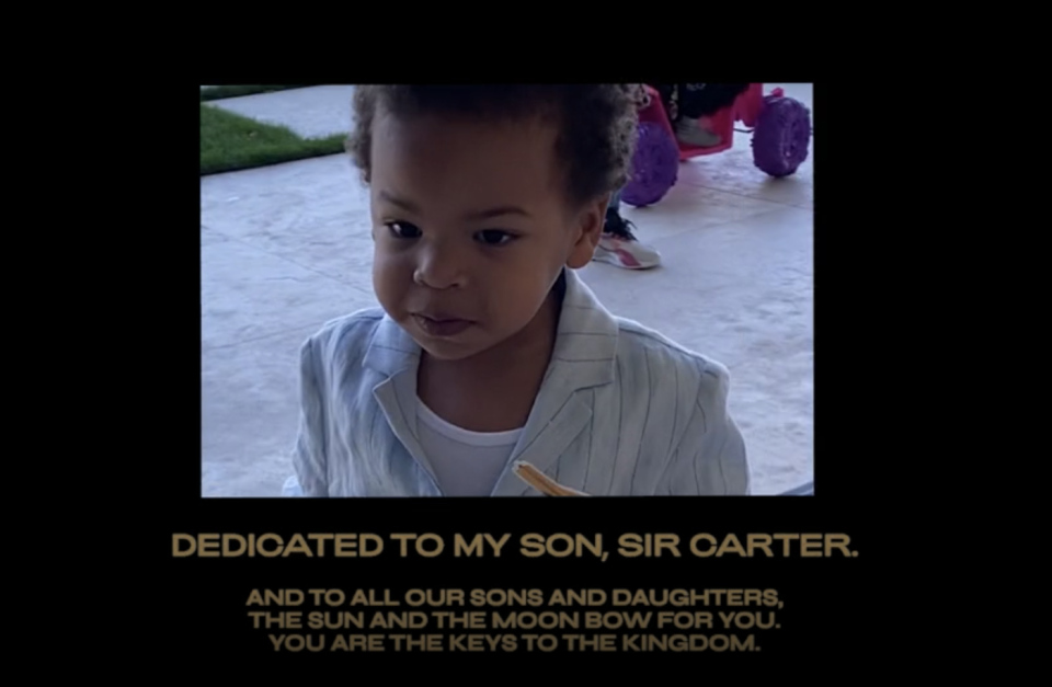 "<p>Beyoncé and Jay-Z's son, Sir, appears in <em>Black Is King</em>, along with a dedication which reads, ""Dedicated to my son Sir Carter and to all our sons and daughters. The sun and the moon bow for you. You are the keys to the kingdom.""</p>"