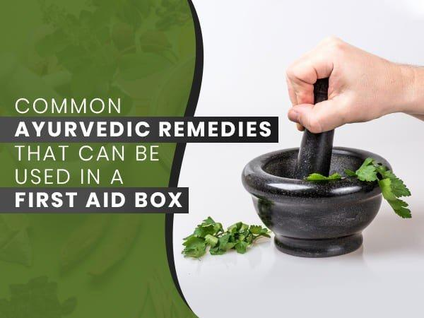 Common Ayurvedic Remedies That Can Be Used In A First Aid Box