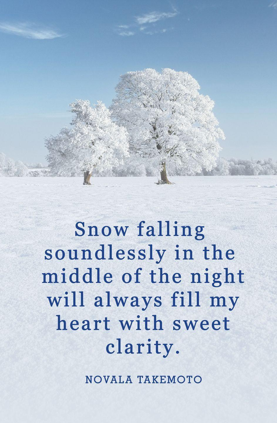 "<p>""Snow falling soundlessly in the middle of the night will always fill my heart with sweet clarity.""</p>"