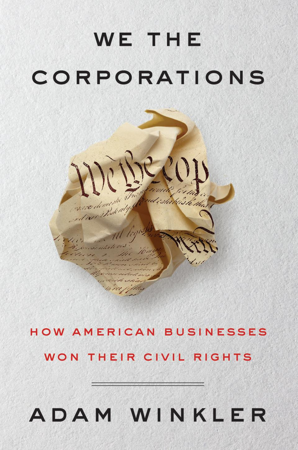 """""""We the Corporations: How American Businesses Won Their Civil Rights"""" (2018) by Adam Winkler"""
