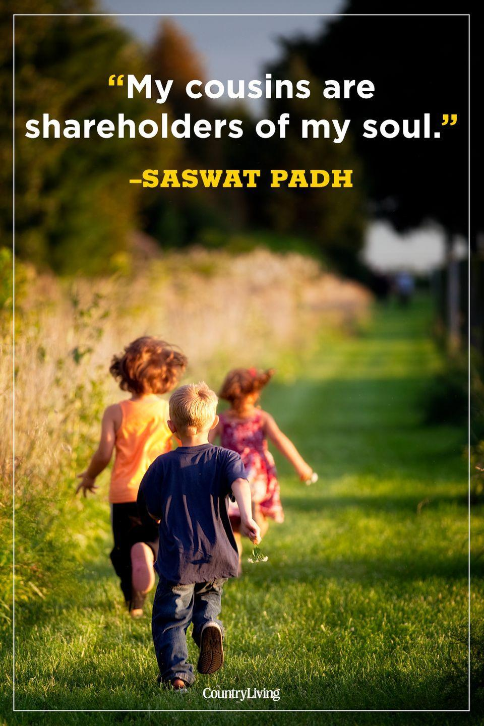 """<p>""""My cousins are shareholders of my soul.""""</p>"""