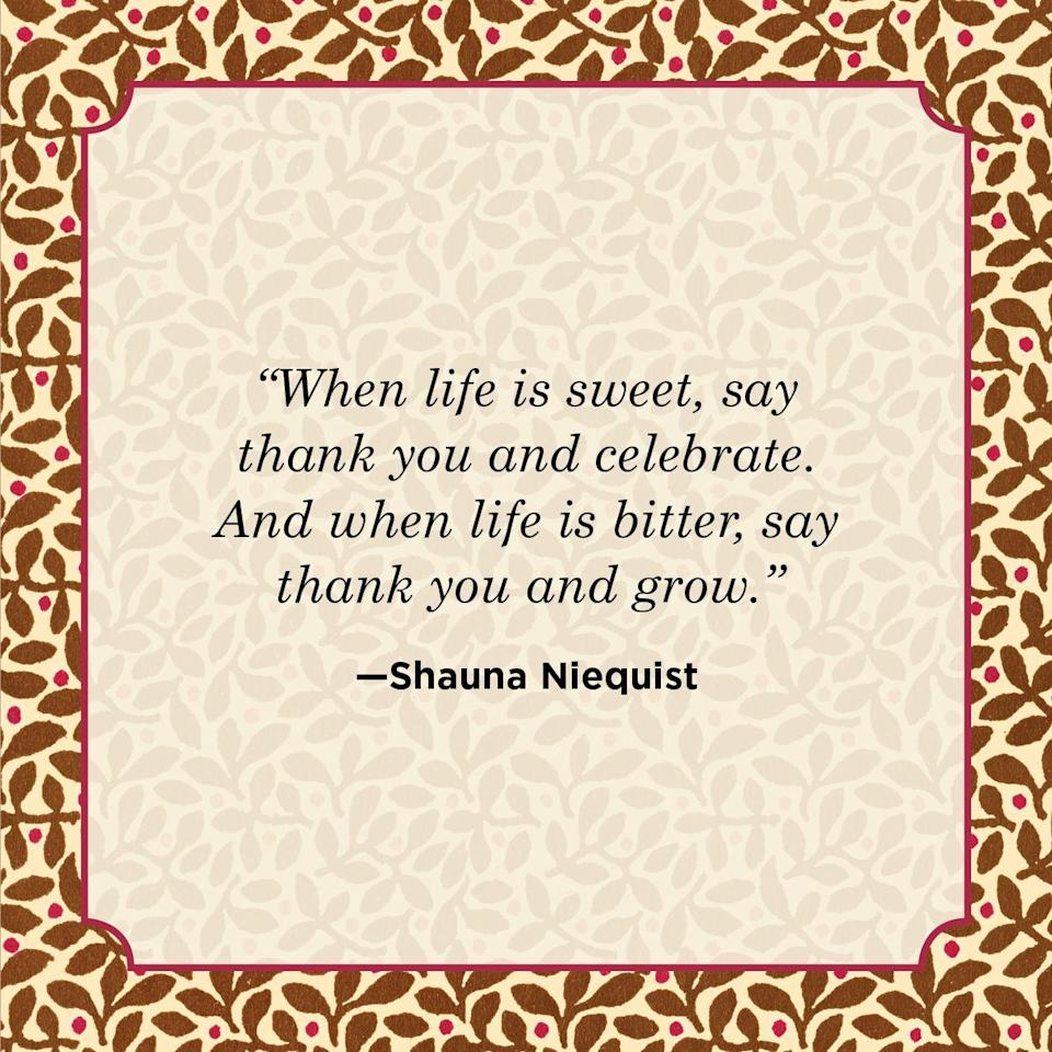 """<p>""""When life is sweet, say thank you and celebrate. And when life is bitter, say thank you and grow.""""</p>"""