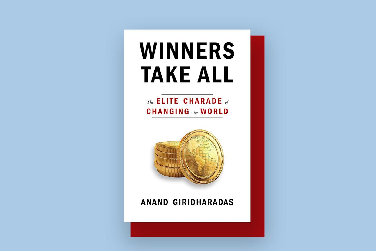 <em>Winners Take All The Elite Charade of Changing the World</em>, by: Anand Giridharadas