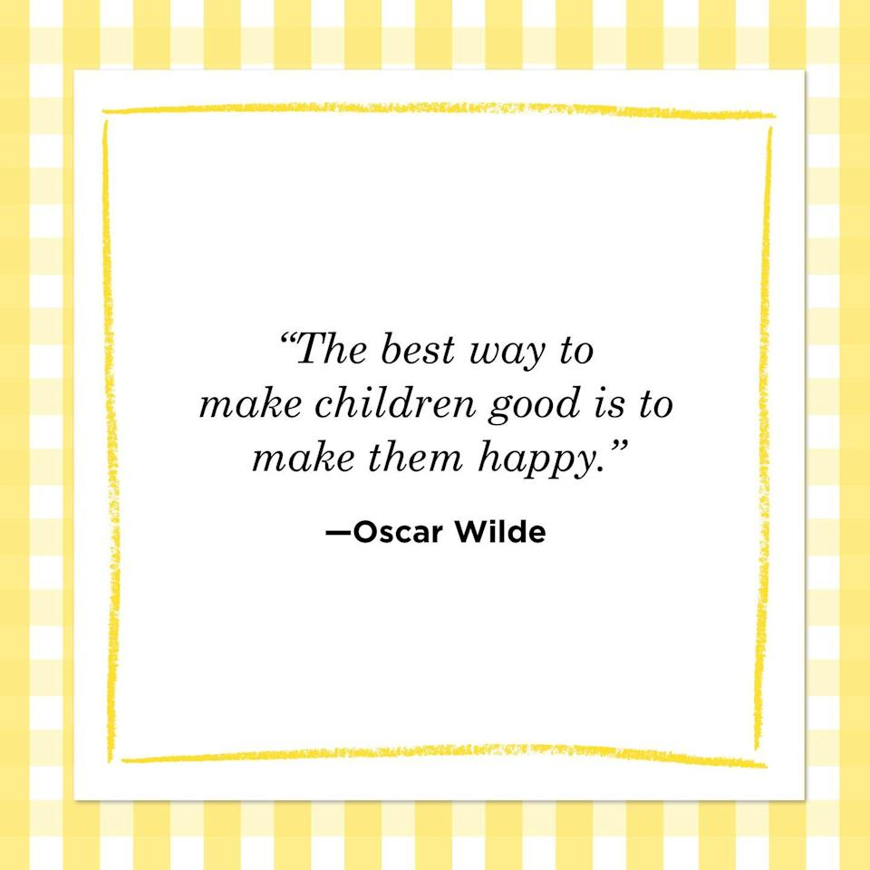 "<p>""The best way to make children good is to make them happy.""<br></p>"