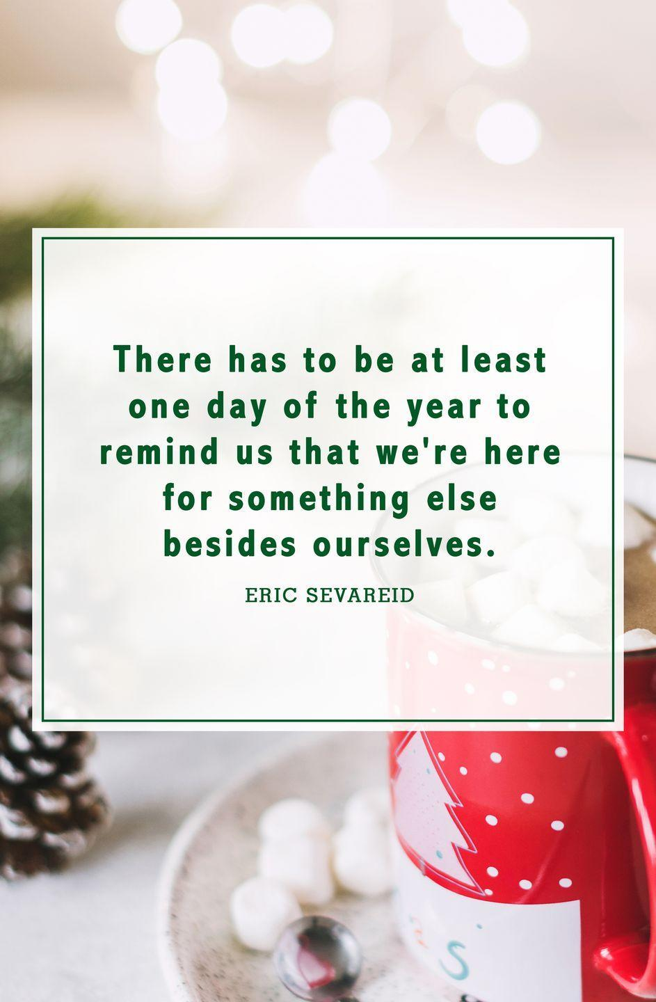 """<p>""""There has to be at least one day of the year to remind us that we're here for something else besides ourselves.""""</p>"""