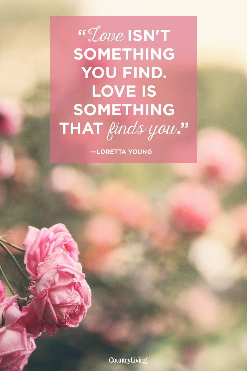 """<p>""""Love isn't something you find. Love is something that finds you.""""</p>"""