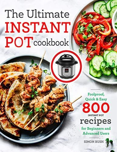 The Ultimate Instant Pot cookbook: Foolproof, Quick & Easy 800 Instant Pot Recipes for Beginner…