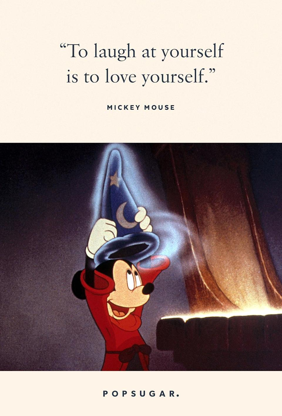 "<p>""To laugh at yourself is to love yourself."" - Mickey Mouse</p>"