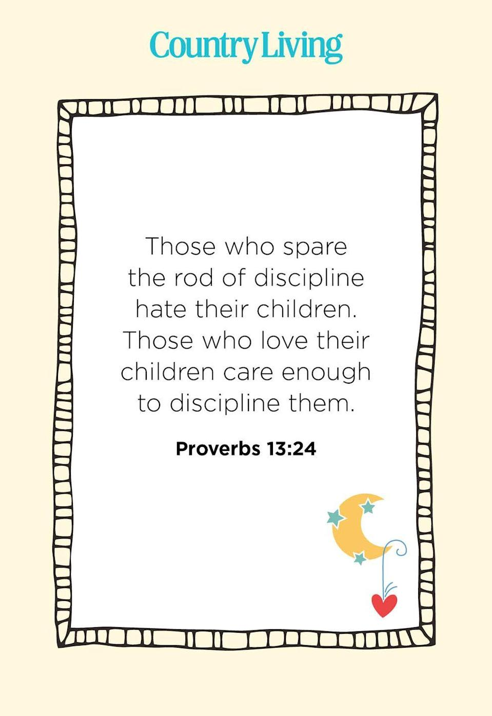 """<p>""""Those who spare the rod of discipline hate their children. Those who love their children care enough to discipline them.""""</p>"""