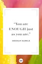 <p>You are enough just as you are. </p>