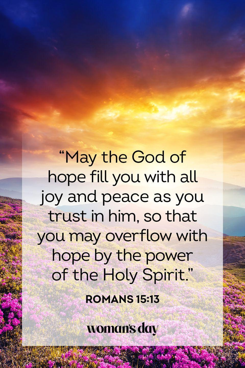 "<p>""May the God of hope fill you with all joy and peace as you trust in him, so that you may overflow with hope by the power of the Holy Spirit.""</p><p><strong>The Good News: </strong>If you allow it, the Holy Spirit can provide strength when you are lacking it. </p>"