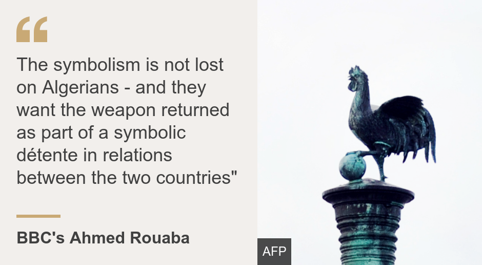 """""""The symbolism is not lost on Algerians - and they want the weapon returned as part of a symbolic détente in relations between the two countries"""""""", Source: BBC's Ahmed Rouaba, Source description: , Image: A statue of a cockerel atop the Algerian cannon currently in Brest"""