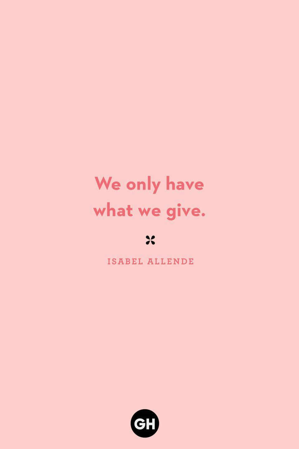 <p>We only have what we give.</p>