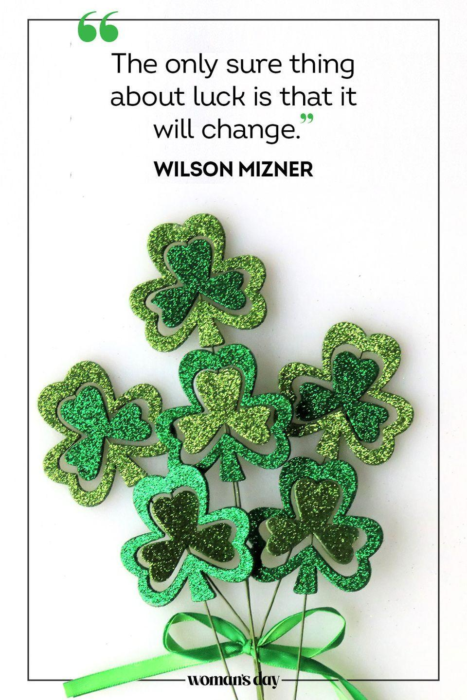 """<p>""""The only sure thing about luck is that it will change."""" — Wilson Mizner</p>"""