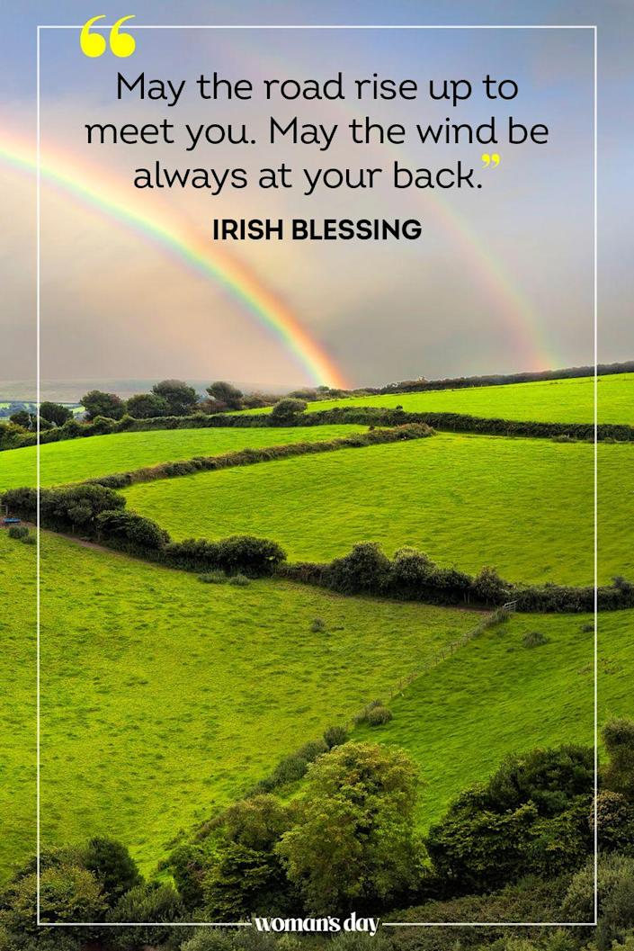 "<p>""May the road rise up to meet you. May the wind be always at your back."" — Irish Blessing</p>"